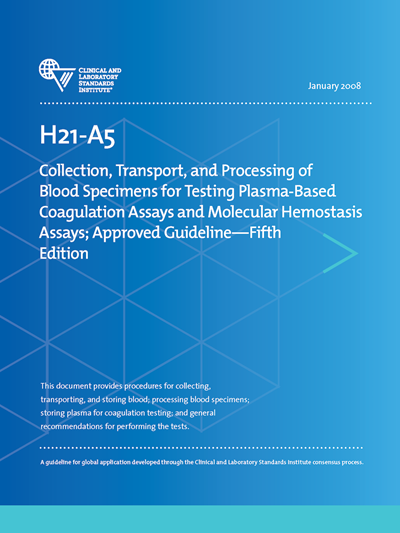 Collection, Transport, and Processing of Blood Specimens for Testing Plasma-Based Coagulation Assays and Molecular Hemostasis Assays, 5th Edition